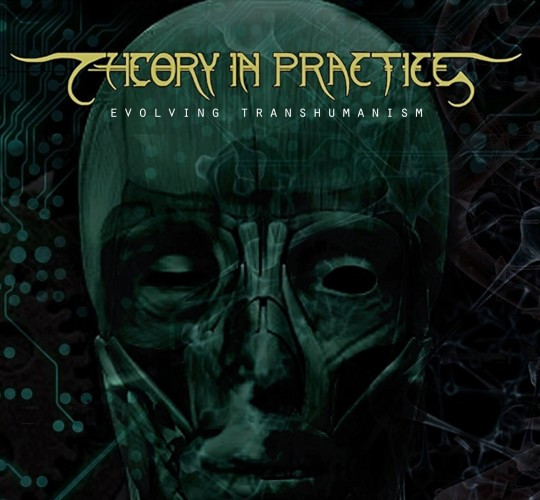 Theory if Practice-Evolving Transhumanism