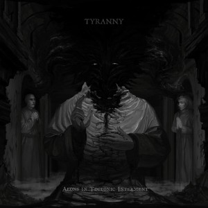 Tyranny-Aeons In Tectonic Interment