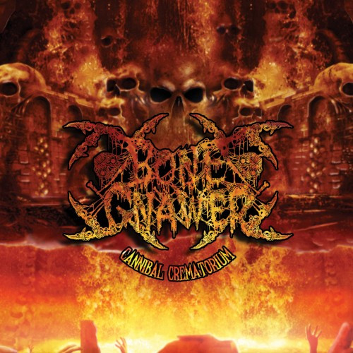Bone Gnawer – Cannibal Crematorium