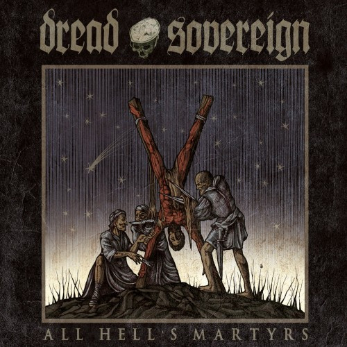 Dread Sovereign-All Hell's Martyrs