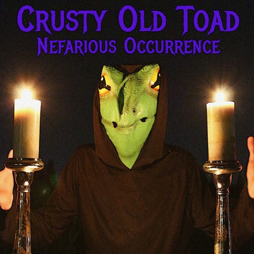 Crusty Old Toad-Nefarious Occurrence