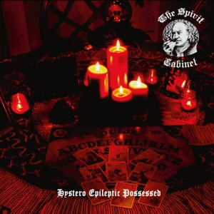 The Spirit Cabinet-Hystero Epileptic Possessed