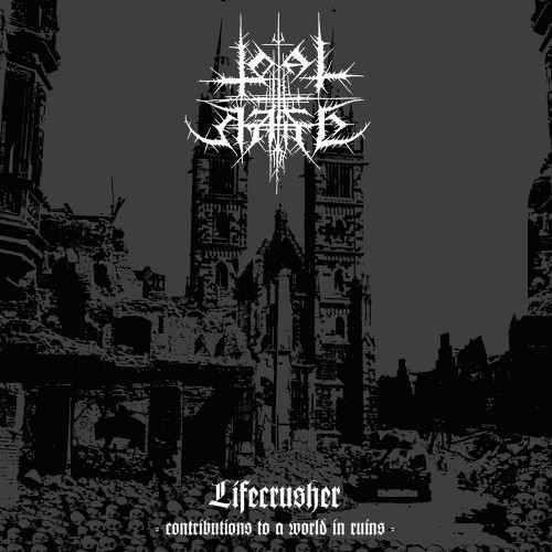 Total Hate-Lifecrusher - Contributions to a world in ruins