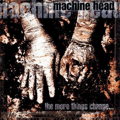 Machine Head – The More Things Change