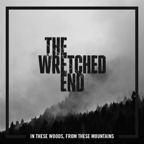 The Wretched End-In These Woods, From These Mountains
