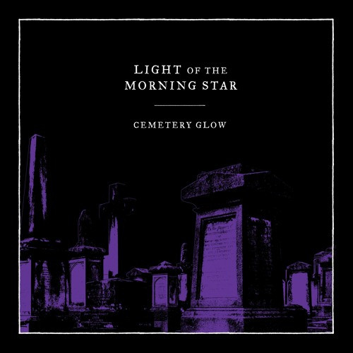 Light of the Morning Star-Cemetery Glow