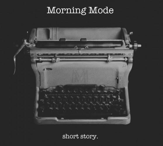 Morning Mode-Short Story