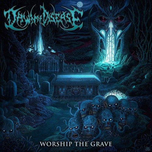 Dawn of Disease-Worship the Grave