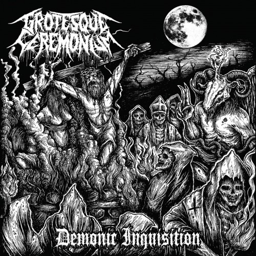 Grotesque Ceremonium-Demonic Inquisition