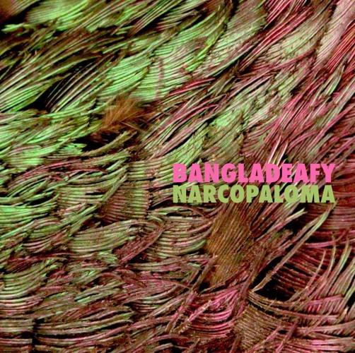 Bangladeafy-Narcopaloma