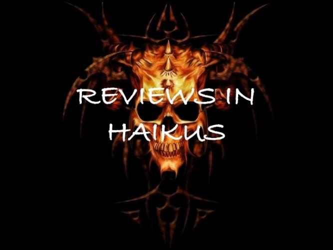Reviews in Haikus