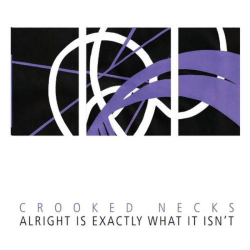 Crooked Necks-Alright Is Exactly What It Ians't